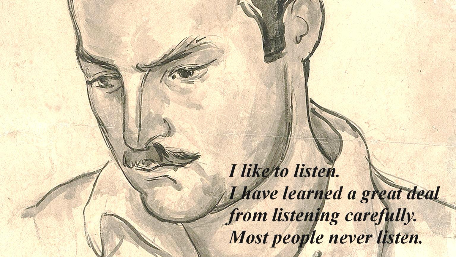 I like to listen. I have learned a great deal from listening carefully. Most people never listen. E. Hemingway (1535×867)