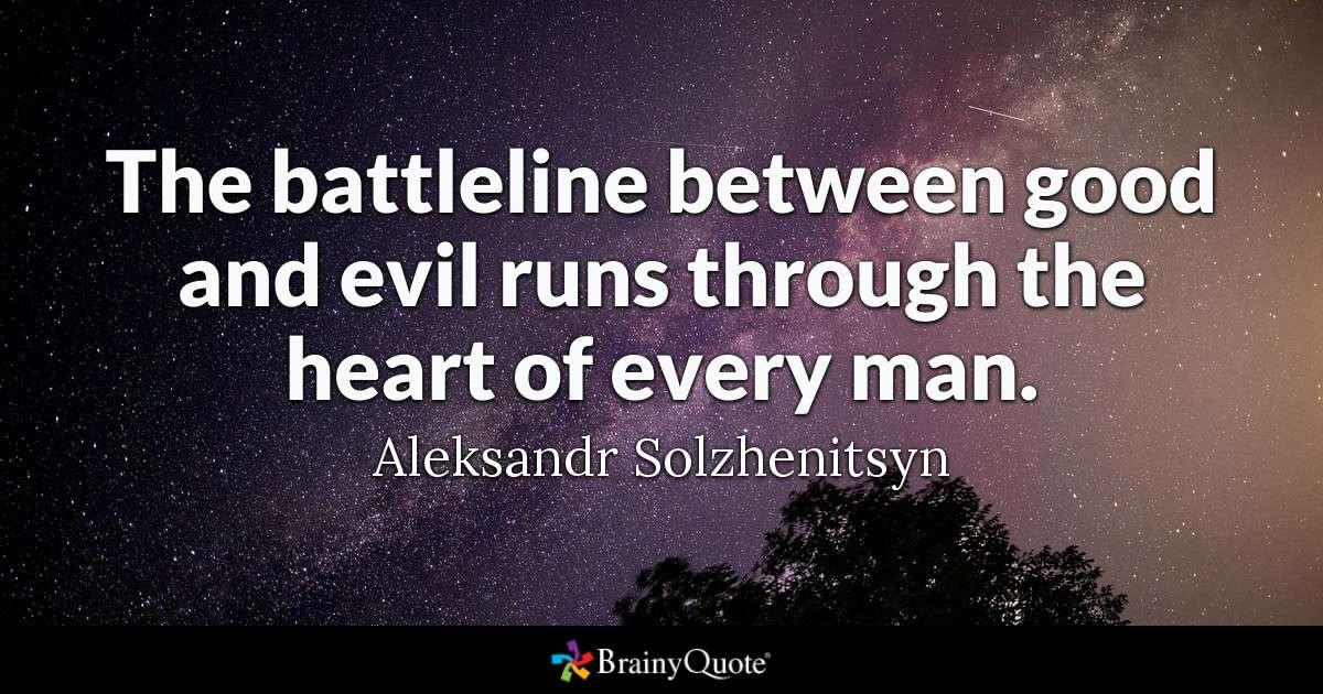 """The battleline between good and evil runs through the heart of every man"" – Aleksandr Solzhenitsyn (600 x 315)"