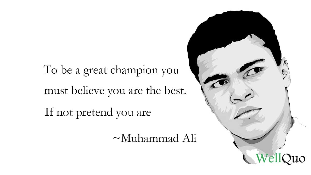 """To be a great champion you must believe you are the best. If not pretend you are. ""-Muhammad Ali ( 1200 X 675)"