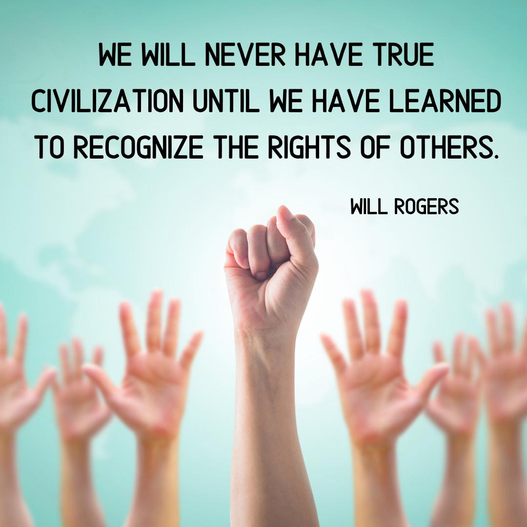 """""""We will never have true civilization until we have learned to recognize the rights of others."""" – Will Rogers [1080×1080]"""