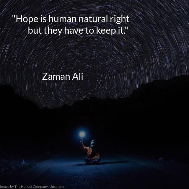 """Hope is human natural right but they have to keep it."" ― Zaman Ali [640×640]"