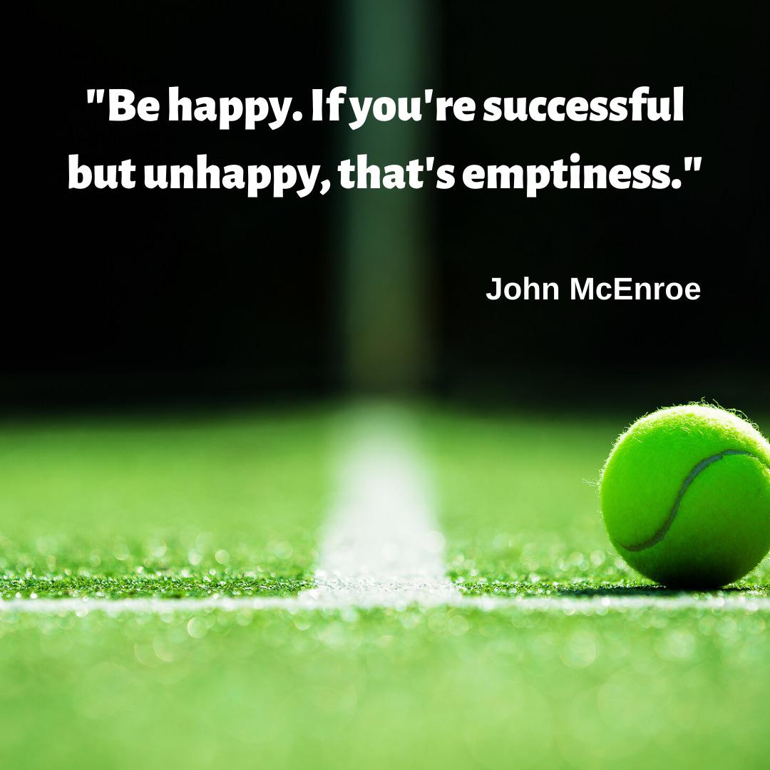 """Be happy. If you're successful but unhappy, that's emptiness."" — John McEnroe [1080×1080]"