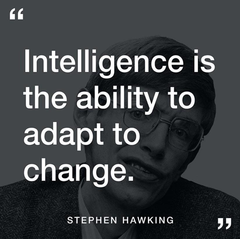 "[Image] ""Intelligence is the ability to adapt to change."" – Stephen Hawking"
