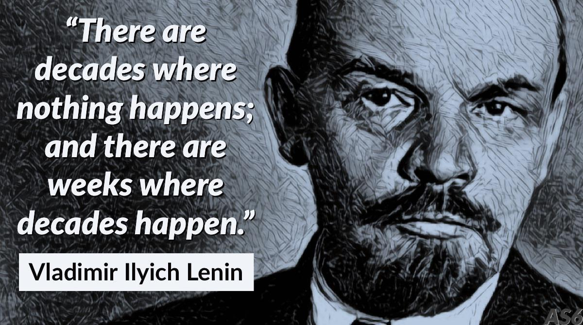 """There are decades where nothing happens; and there are weeks where decades happen"" – Lenin [1200×670]"