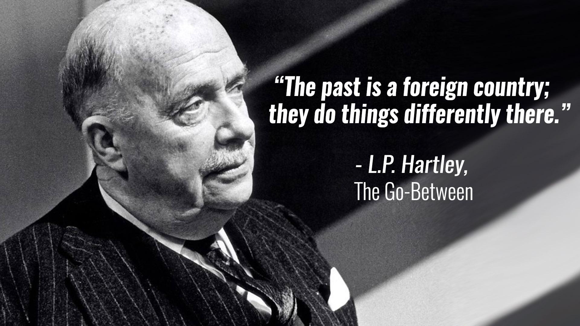 """The past is a foreign country; they do things differently there."" ― L.P. Hartley, The Go-Between [1920×1080]"