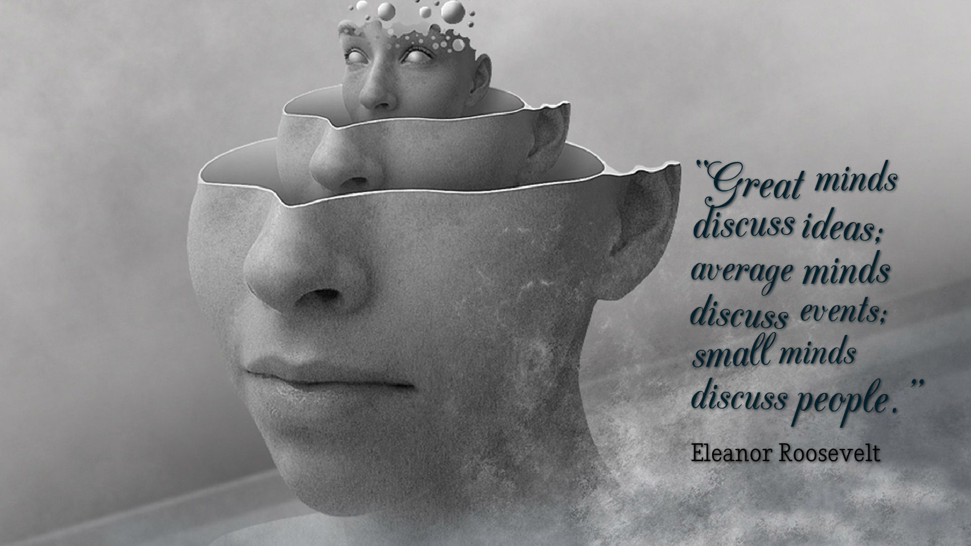 """Great minds discuss ideas; average minds discuss events; small minds discuss people."" – Eleanor Roosevelt [1920×1080]"