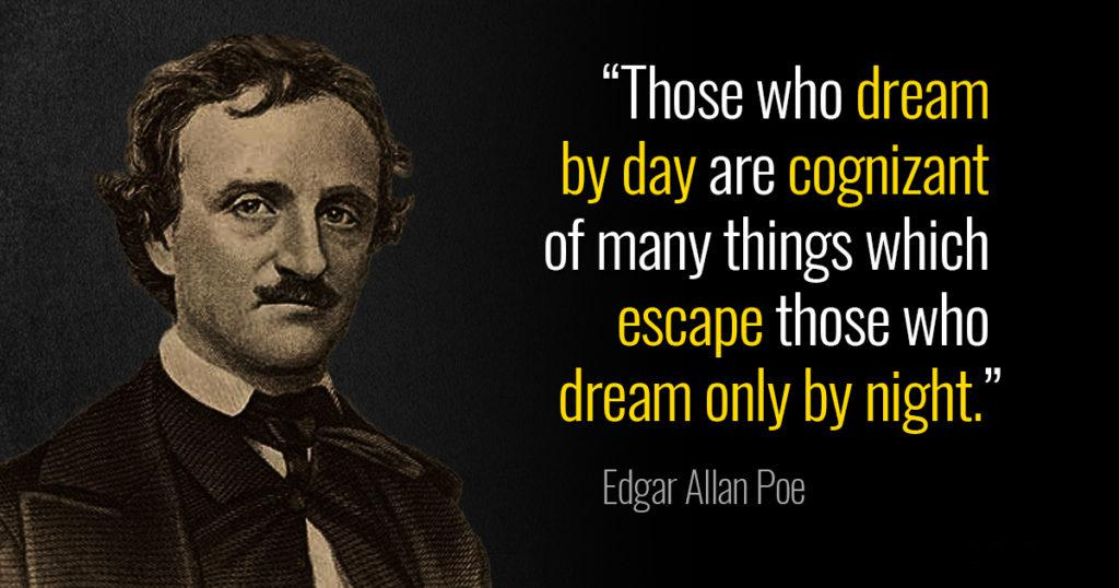 """Those who dream by day are cognizant of many things which escape those who dream only by night."" – Edgar Allan Poe [1024×538]"