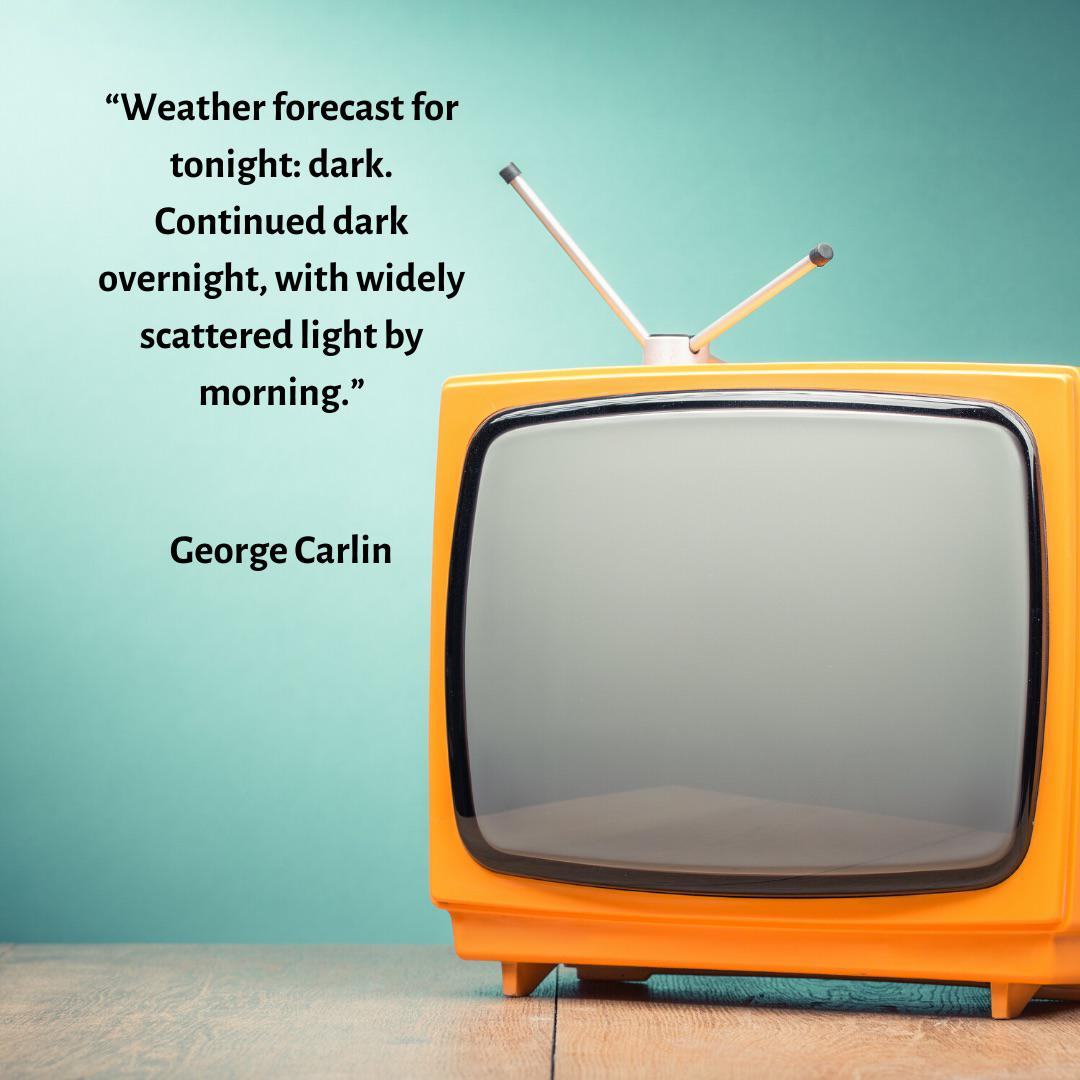 """Weather forecast for tonight: dark. …"" – George Carlin [1080×1080]"
