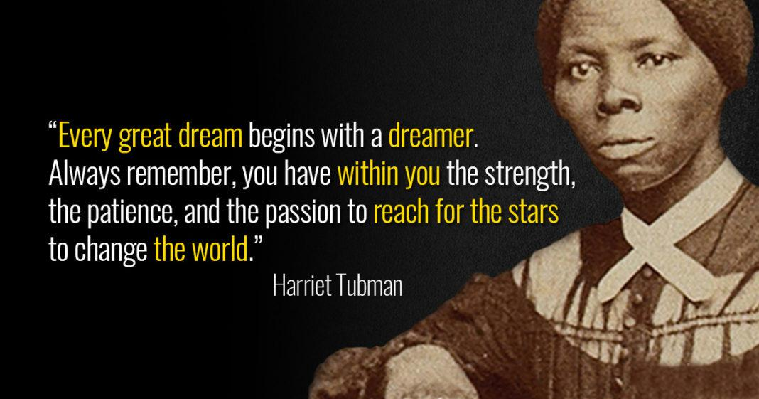 """Every great dream begins with a dreamer. Always remember, you have within you the strength, the patience, and the passion to reach for the stars to change the world."" – Harriet Tubman [1068×561]"