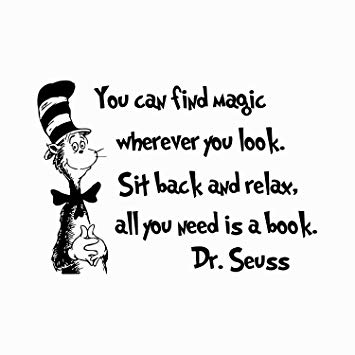 """You can find magic wherever you look. Sit back and relax, all you need is a book""- Dr. Seuss [355×355]"