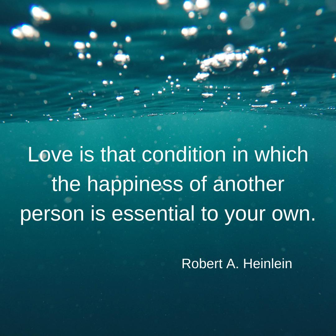 """Love is that condition in which the happiness of another person is essential to your own."" – Robert A. Heinlein [1080×1080]"