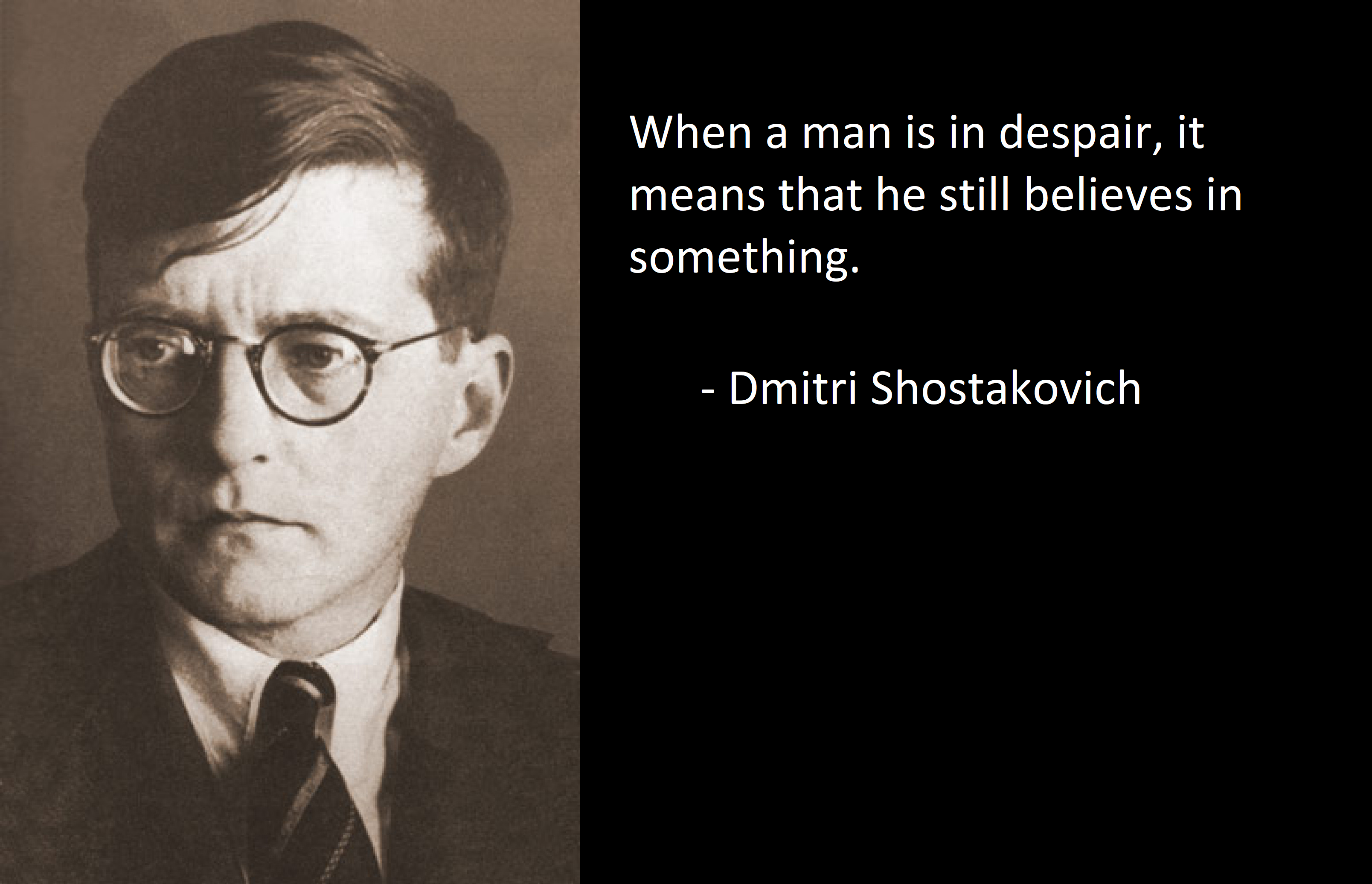 """When a man is in despair, it means that he still believes in something.""- Dmitri Shostakovich [3216×2072]"