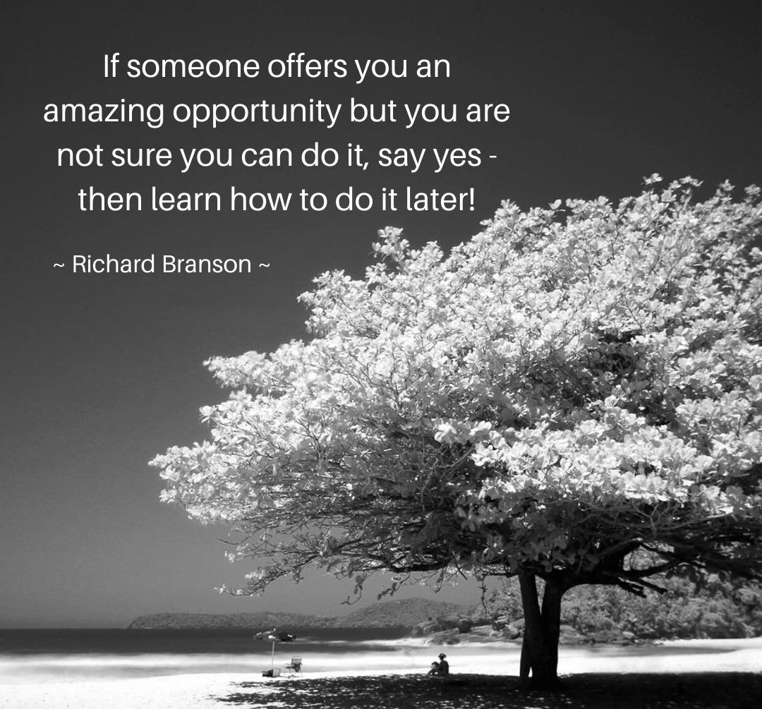 If someone offers you an amazing opportunity but you are not sure you can do it, say yes — https://inspirational.ly