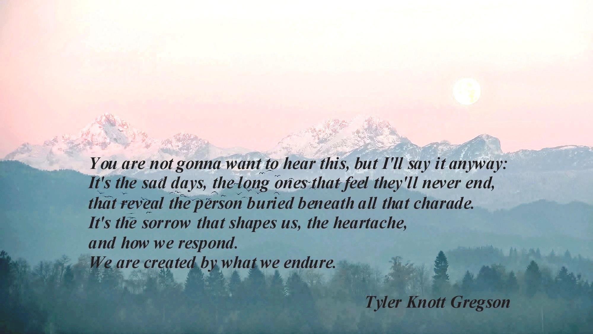 You are not gonna want to hear this, but I'll say it anyway… Tyler Knott Gregson (2000×1127)