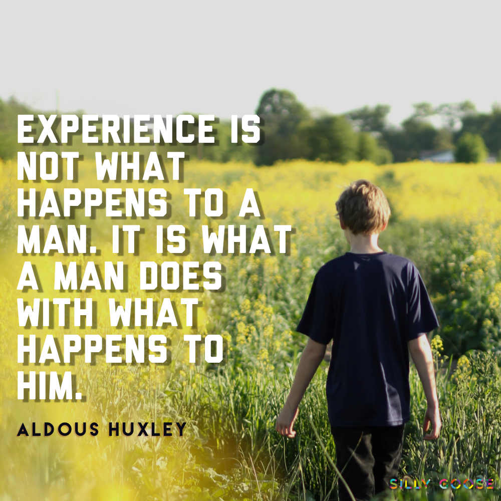"""Experience is not what happens to a man. It is what a man does with what happens to him."" —Aldous Huxley [1000×1000]"