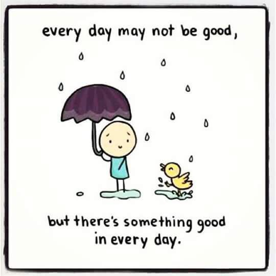 [IMAGE] «There's Something Good in Every Day»