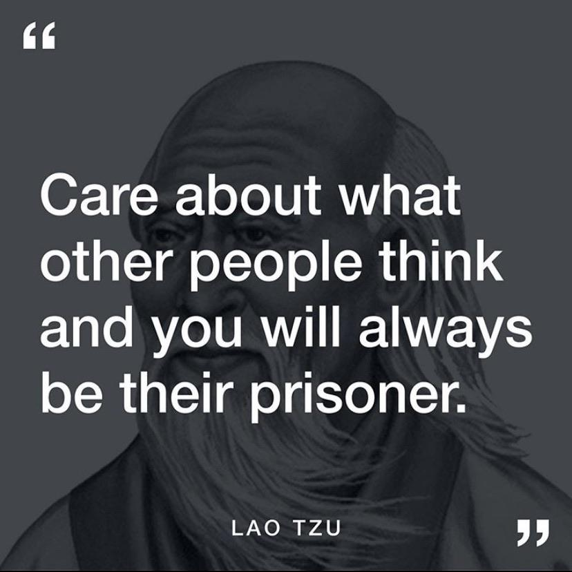 "[Image] ""Care about what other people think and you will always be their prisoner."" – Lao Tzu"