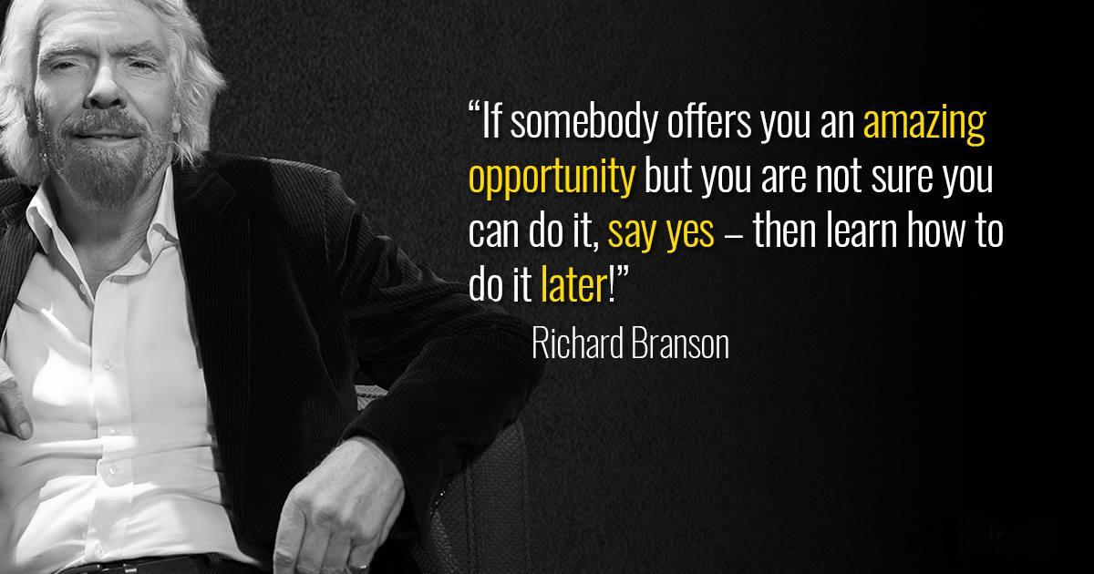 """If somebody offers you an amazing opportunity but you are not sure you can do it, say yes – then learn how to do it later!"" – Richard Branson [1200×630]"