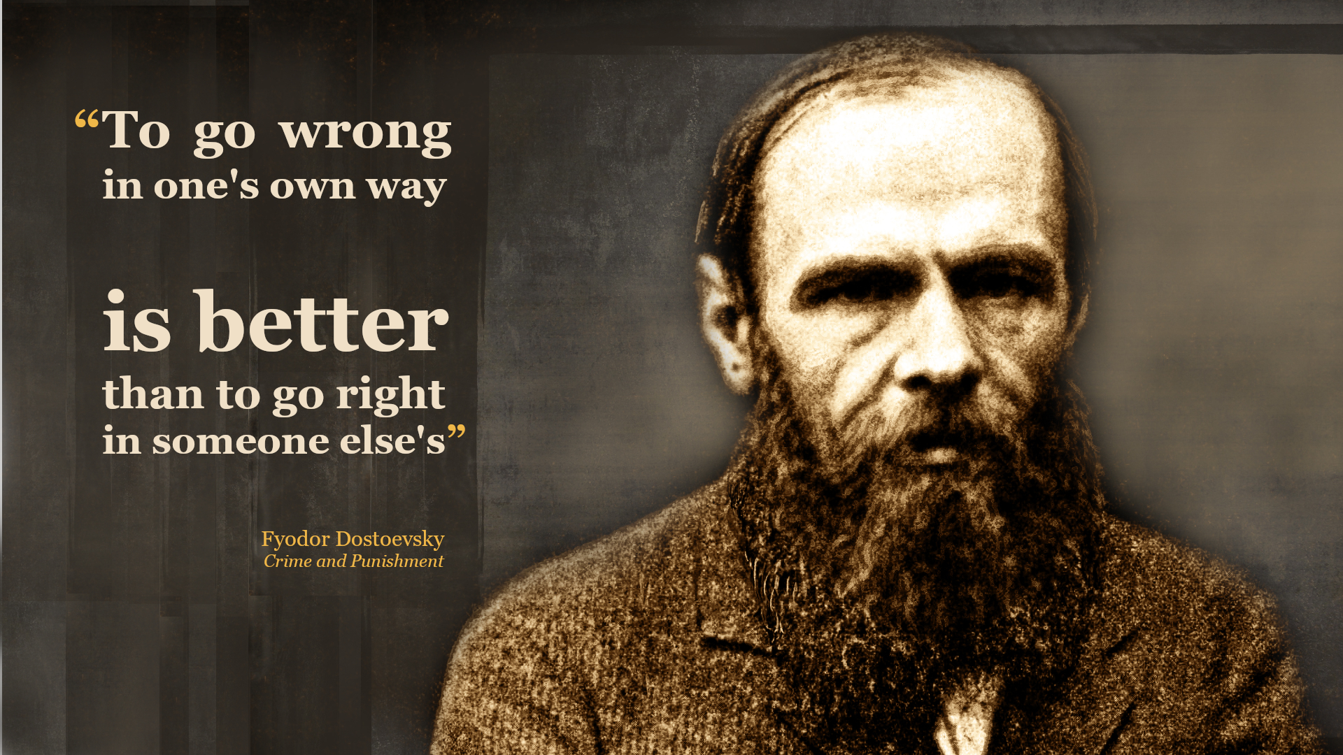 """To go wrong in one's own way is better than to go right in someone else's."" – Fyodor Dostoyevsky [1920×1080]"