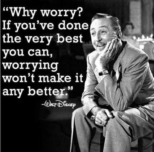 Why worry? If you have done the very best you can, worrying won't make it any better.- Walt Disney ( 800×800).