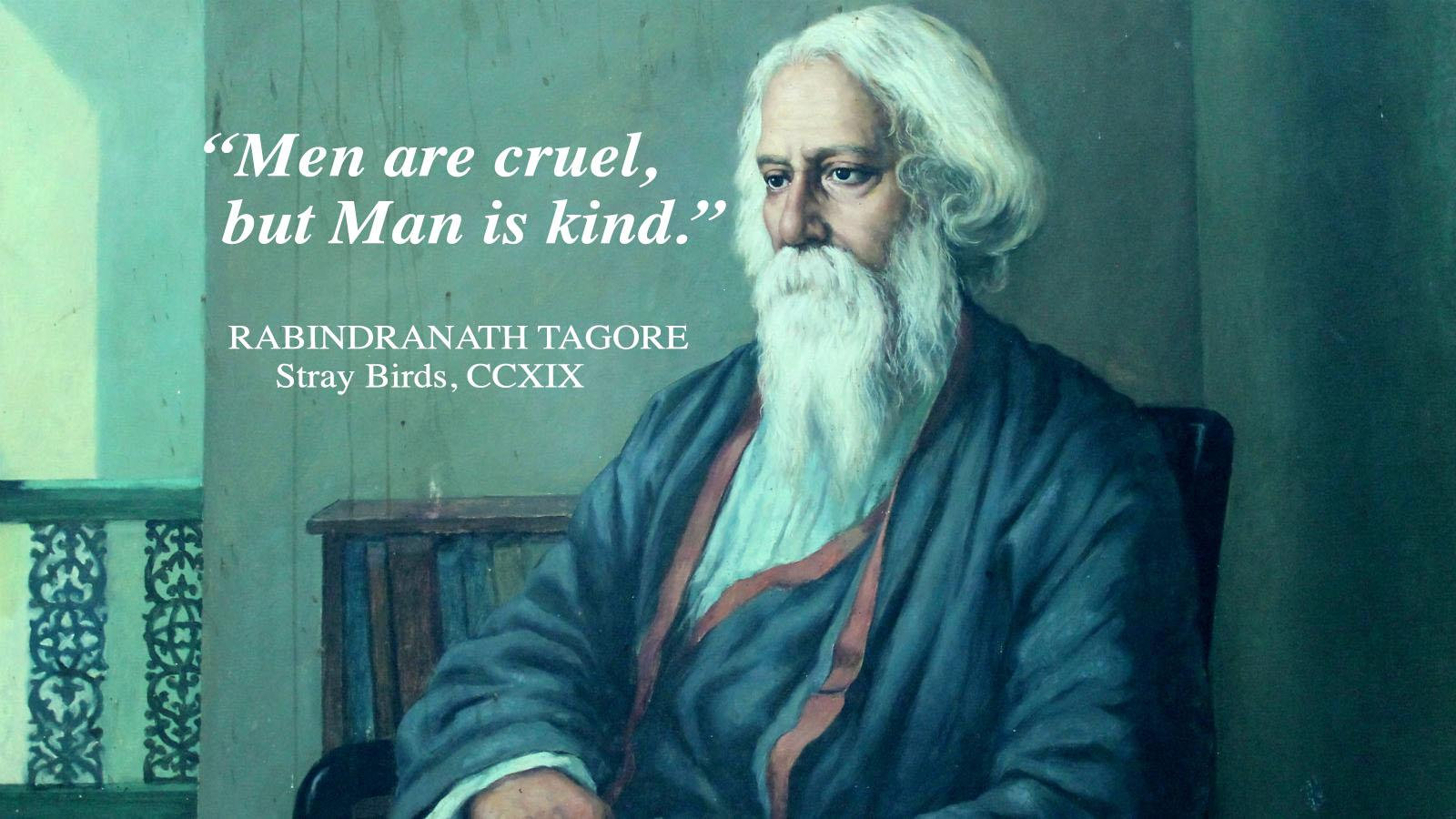 """Men are cruel, but Man is kind."" -Rabindranath Tagore [1600×900]"