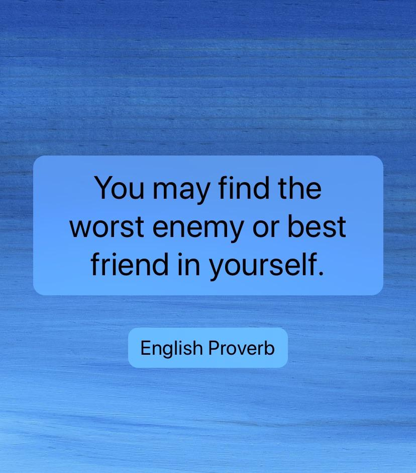 [Image] You may find the worst enemy or best friend in yourself. – English Proverb