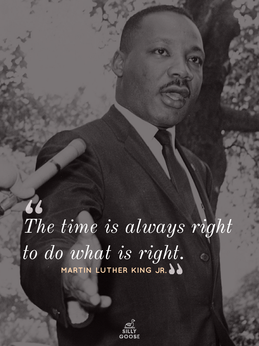 """The time is always right to do what is right."" —Martin Luther King Jr. [1200×900]"