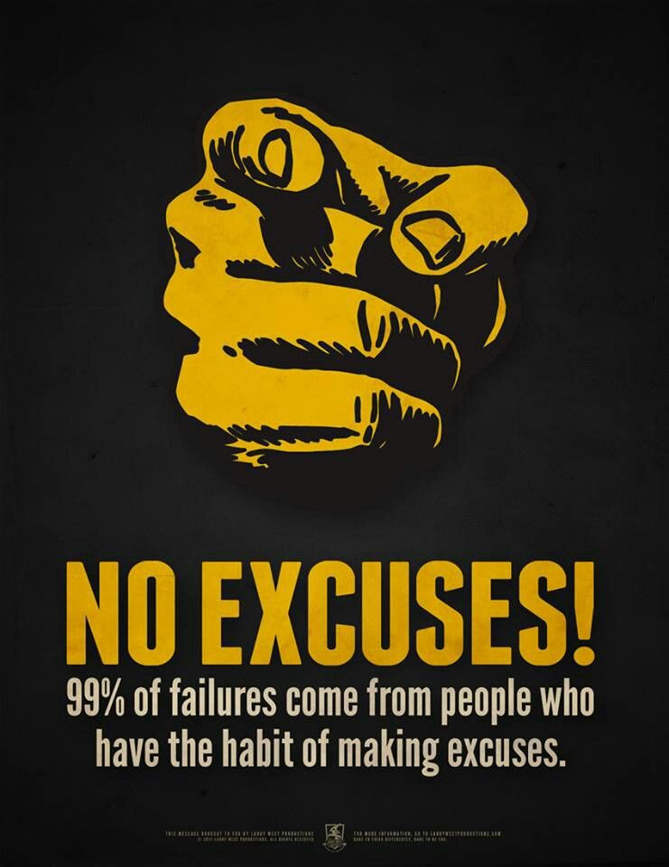 N0 EXElISES! 99% of failures come from people who have the habit of making excuses. https://inspirational.ly