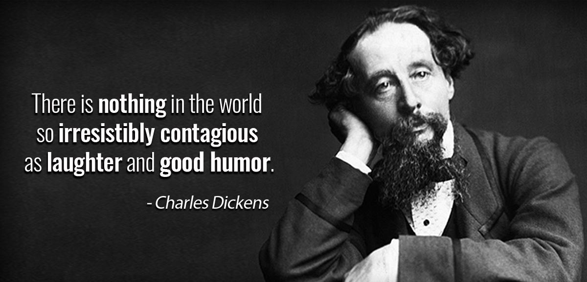 """There is nothing in the world so irresistibly contagious as laughter and good humor."" – Charles Dickens [1200×577]"