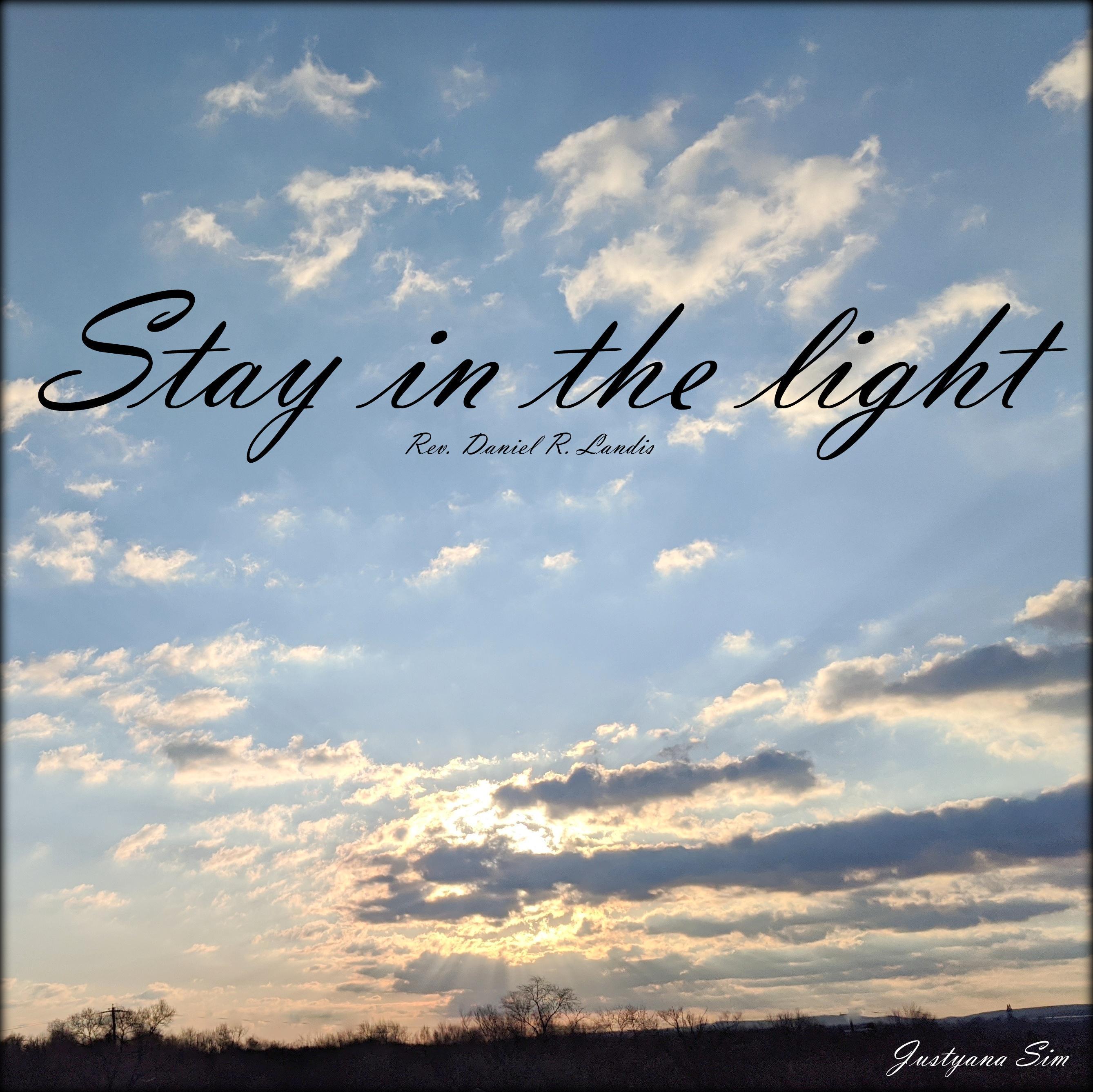 Stay in the light -Rev Daniel R Landis (2677×2674)
