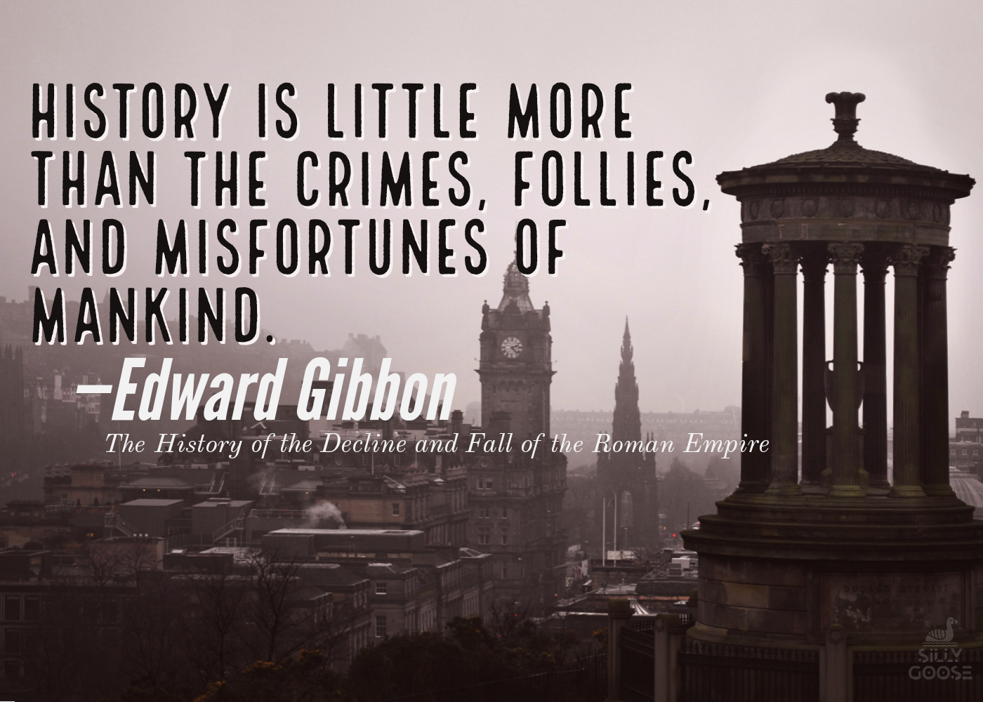 """History is little more than the crimes, follies, and misfortunes of mankind."" —Edward Gibbon, The History of the Decline and Fall of the Roman Empire [1400×1000]"