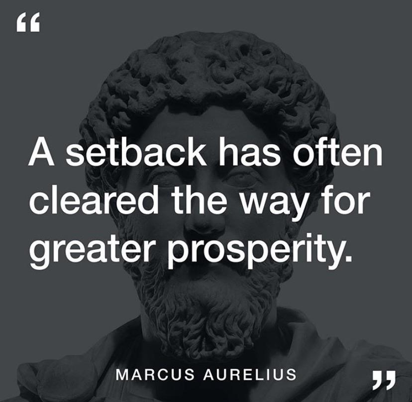 "[Image] ""A setback has often cleared the way for greater prosperity"" – Marcus Aurelius"