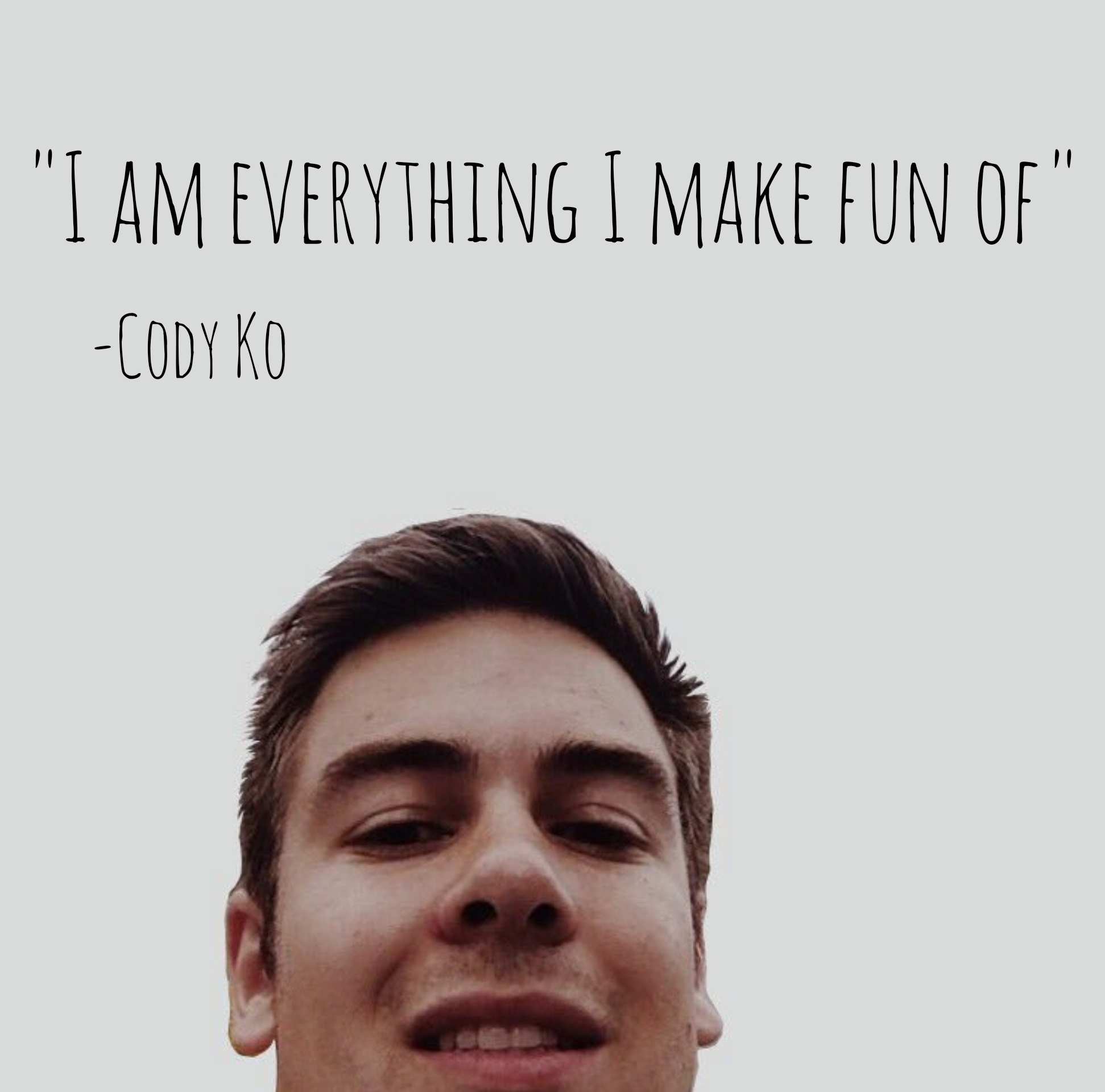 """I am everything I make fun of"" -Cody Ko [1943×1920]"