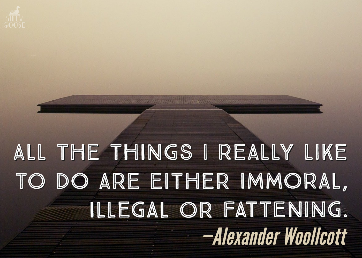 """All the things I really like to do are either immoral, illegal or fattening."" —Alexander Woollcott [1400×1000]"