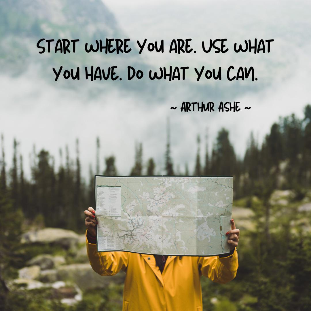 """Start where you are. Use what you have. Do what you can."" – Arthur Ashe [1080×1080]"