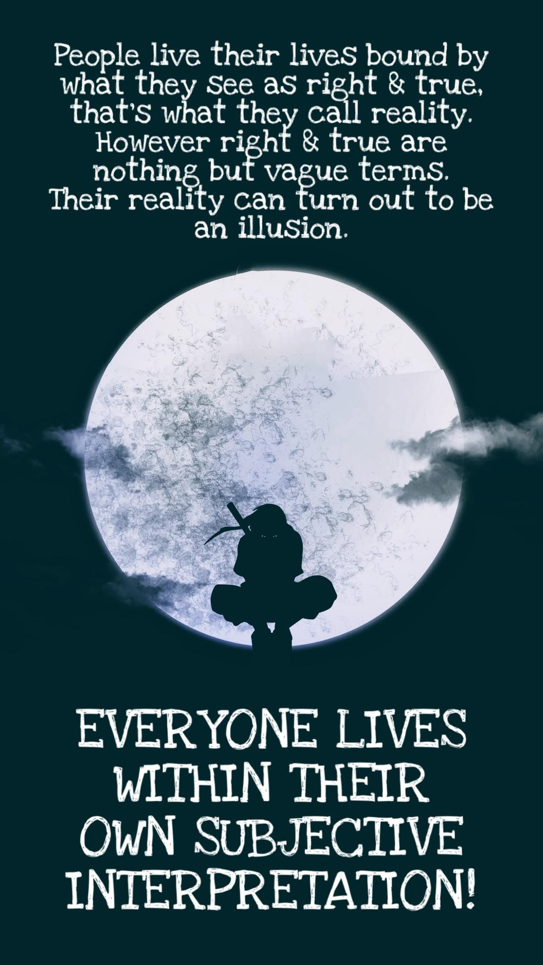 """ EVERYONE LIVES WITHIN THEIR OWN SUBJECTIVE INTERPRETATION "" – Itachi Uchiha [ 1080 × 1920 ]"