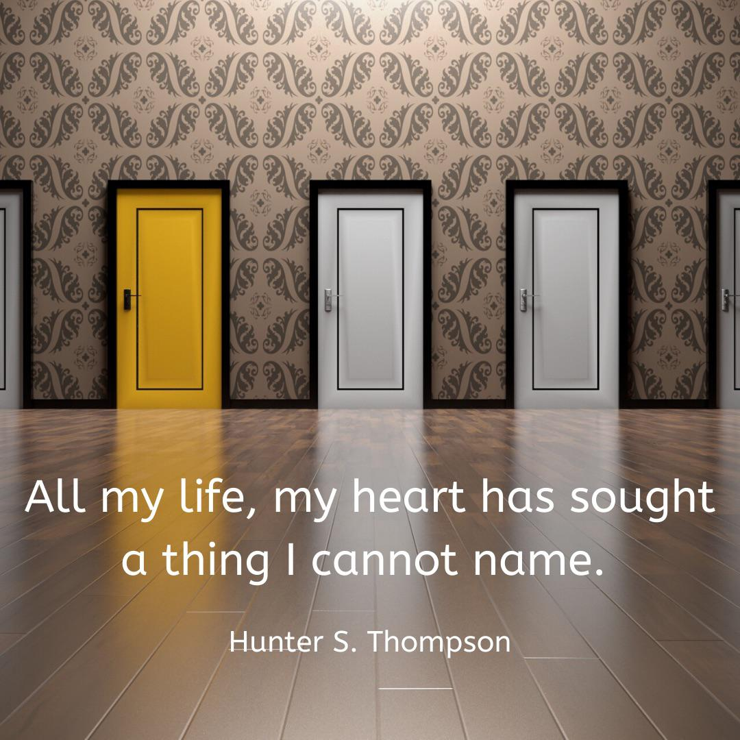 """All my life, my heart has sought a thing I cannot name."" – Hunter S. Thompson [1080×1080]"