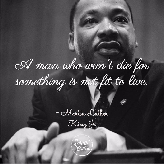 """A man who won't die for something is not fit to live"" – Martin Luther King Jr. [691×691]"