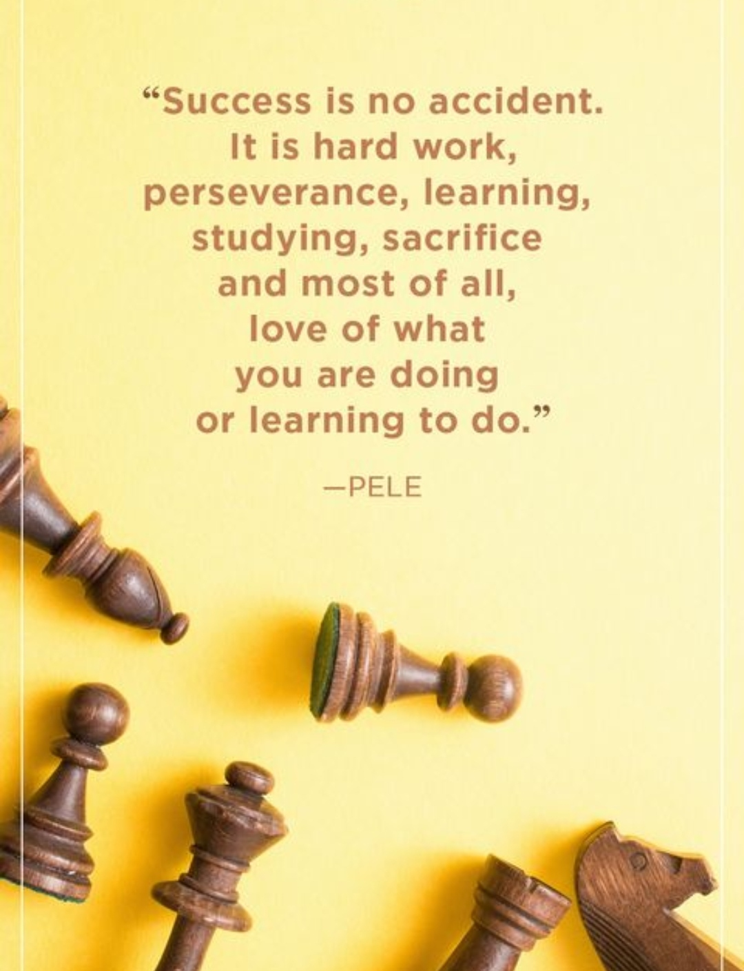 """ Success is no accident. It is hard work, learning, studying, sacrifice and most of all, love of what you are doing or learning to do. "" ~ Pele(formally Edson Arantes do Nascimento) [1080 x 1409]"