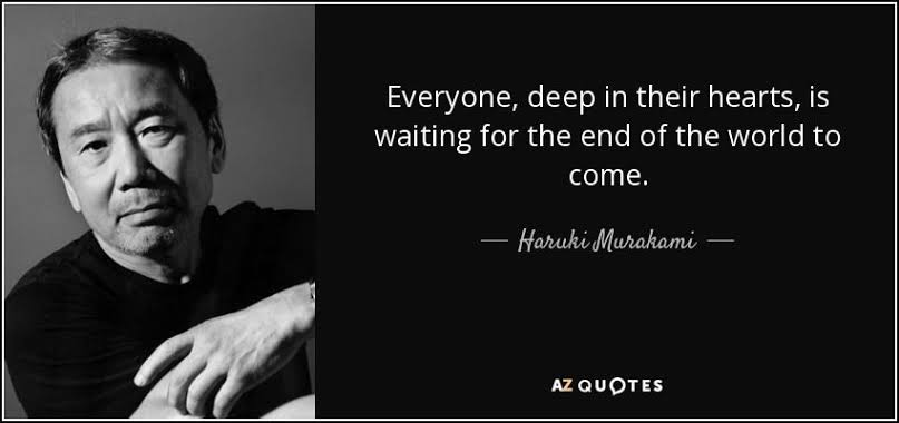 """Everyone, deep in their hearts, is waiting for the end of the world to come"" – Haruki Murakami, 1Q84"