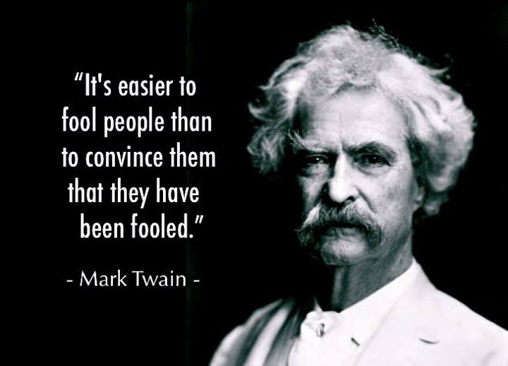"""It's easier to fool people than to convince them that they have been fooled."" -Mark Twain [720×518]"