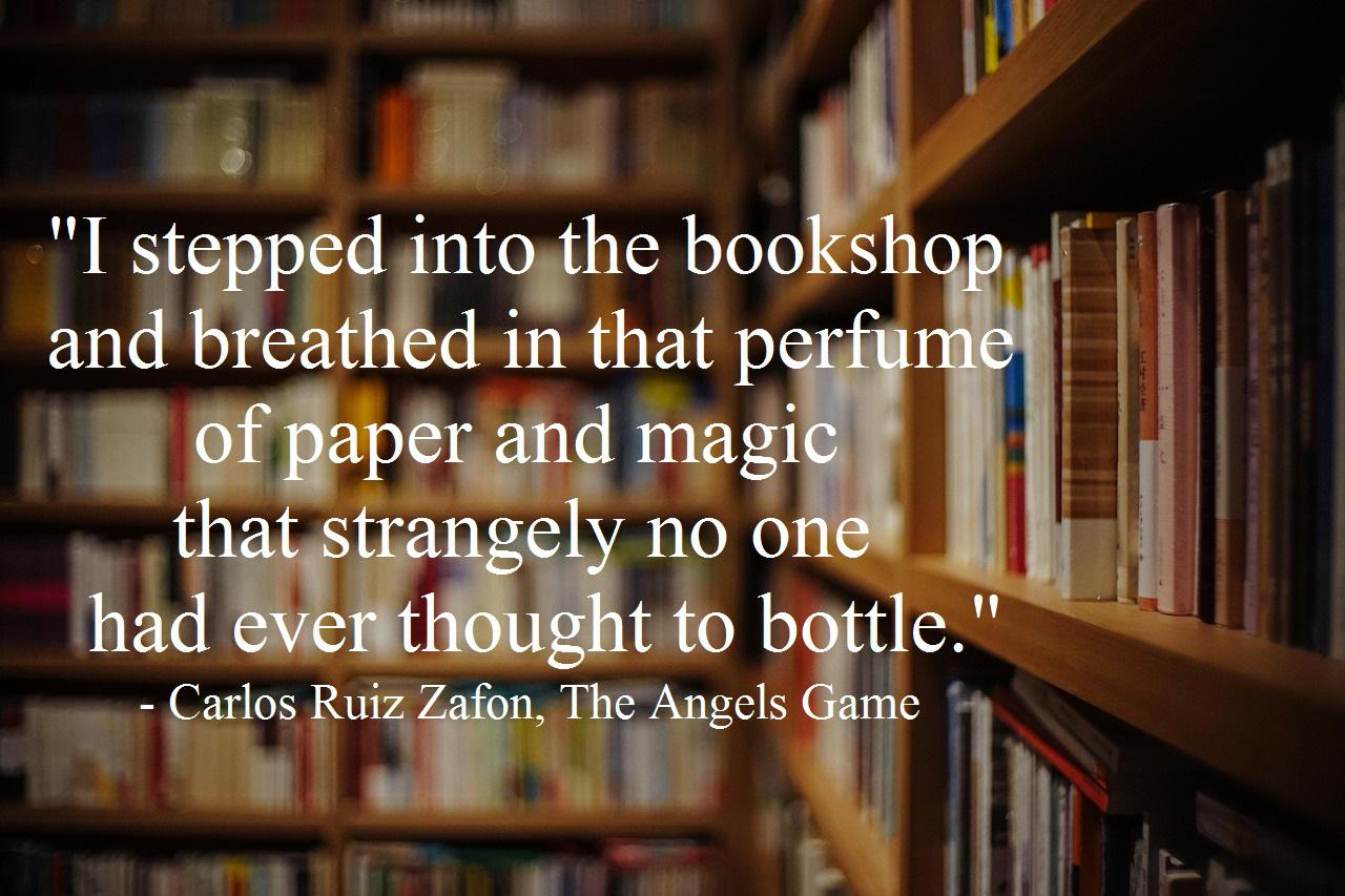 """I stepped into the bookshop and breathed in that perfume of paper and magic that strangely no one had ever thought to bottle."" – Carlos Ruiz Zafon [1280×853]"