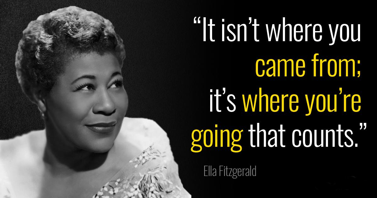 """It isn't where you came from; it's where you're going that counts."" – Ella Fitzgerald [1200×630]"