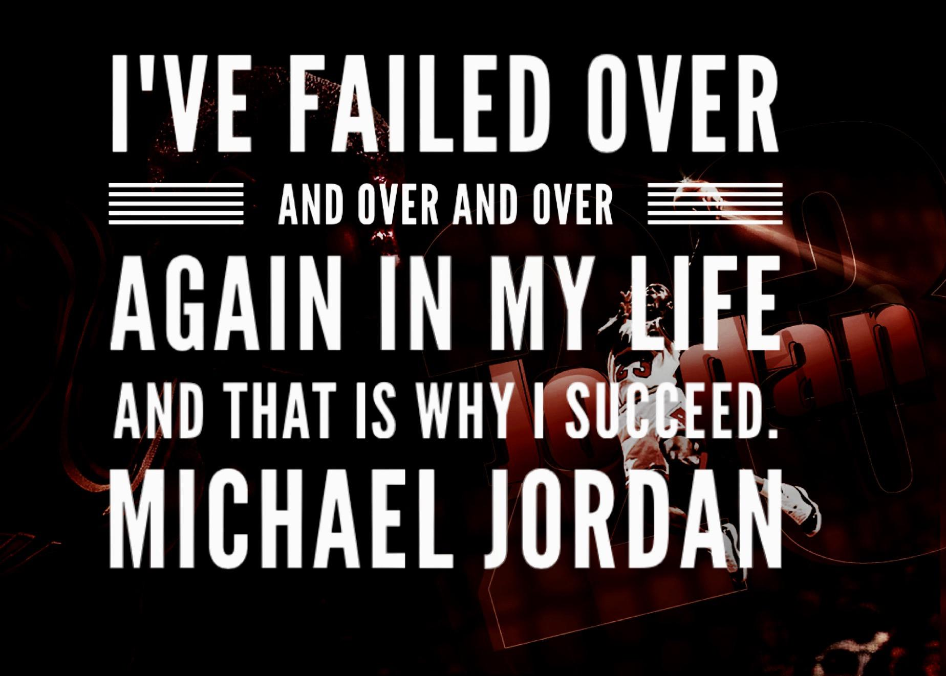 """I've failed over and over and over again in my life and that is why I succeed"". – Michael Jordan [1848×1322]"