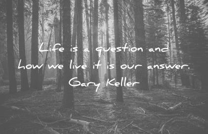 """Life is a question and how we live it is our answer."" – Gary Keller (1080px X 916px)"