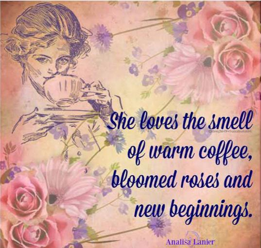 She loves the smell of warm coffee, bloomed roses and new beginnings- Analisa Lanier (537*511)
