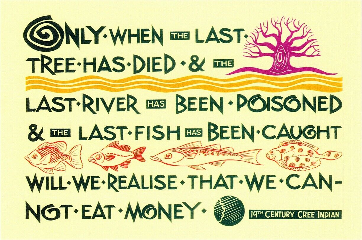 """Only when….will we realize that we can not eat money."" – Native American saying [1224×814]"
