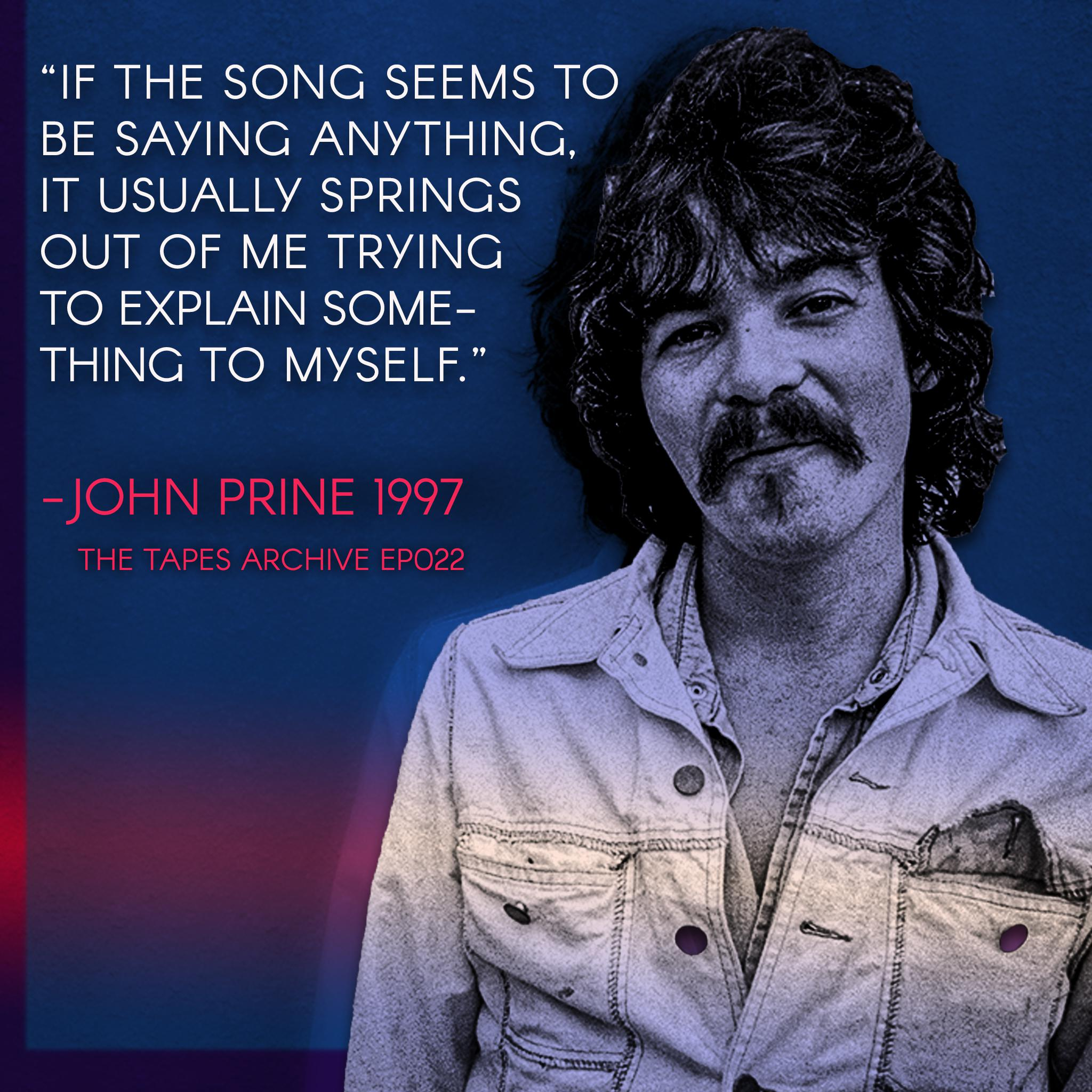 """If the song seems to be saying anything, it usually springs out of me trying to explain something to myself"" – John Prine 1997 [2048X2048]"