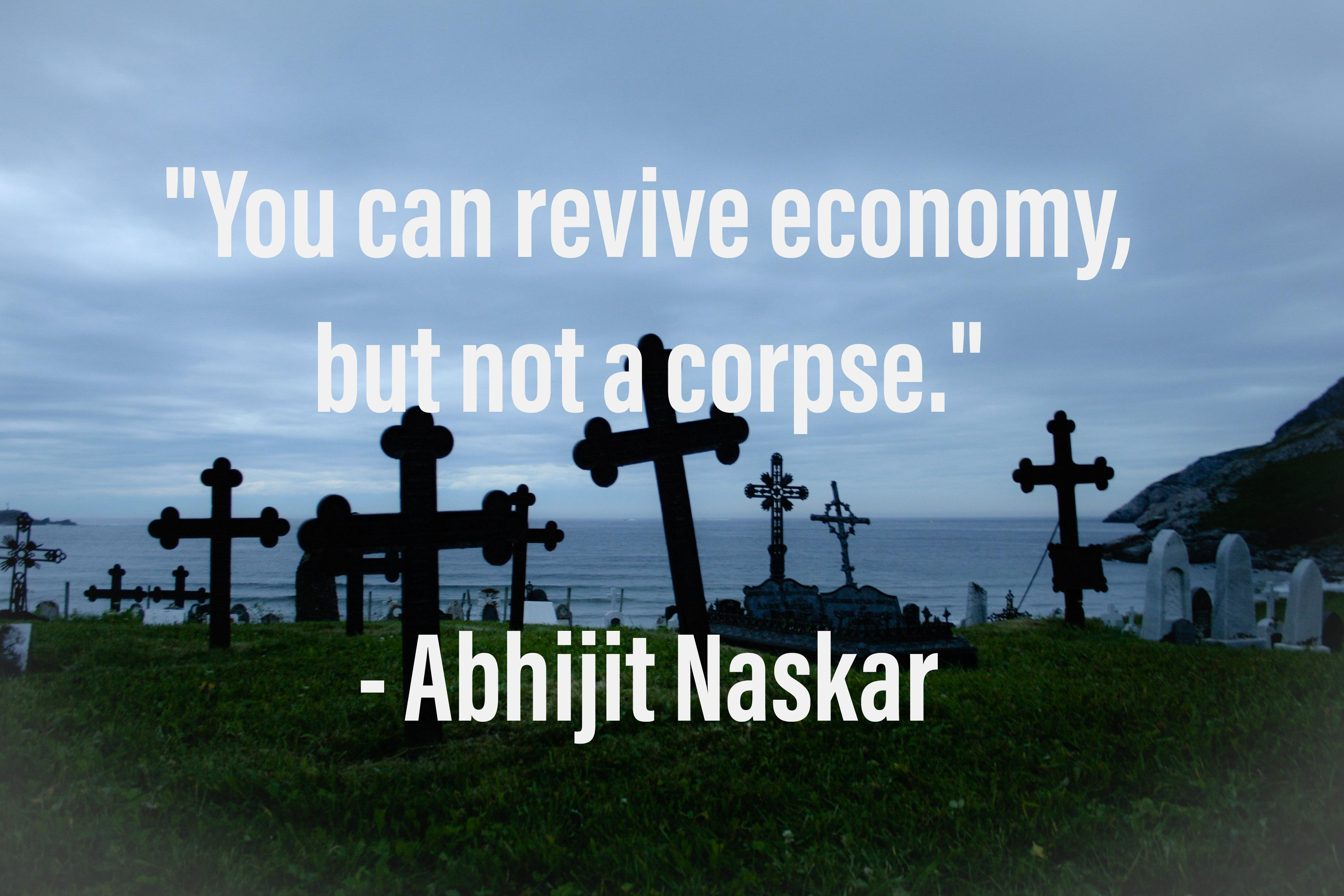 """You can revive economy, but not a corpse."" – Abhijit Naskar (3411×2274)"