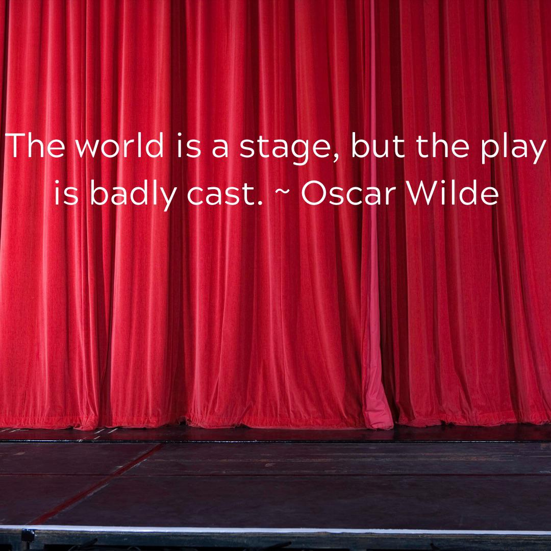 The world is a stage, but the play is badly cast. ~ Oscar Wilde [1080×1080]